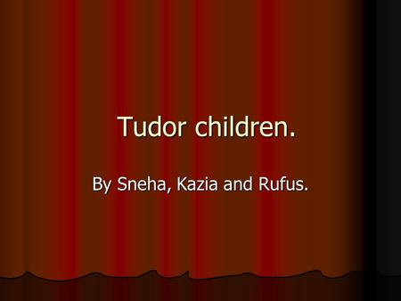 Tudor children. By Sneha, Kazia and Rufus.. Babies. When babies were born, it was very common for them to get nasty diseases that led to death. So babies.