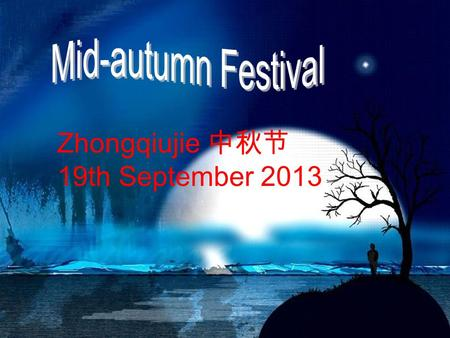 Zhongqiujie 中秋节 19th September 2013. contents Abstract Origin Legend Mooncakes Moon.