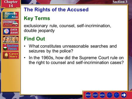 Section 3 Introduction-1 The Rights of the Accused Key Terms exclusionary rule, counsel, self-incrimination, double jeopardy Find Out In the 1960s, how.