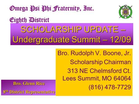 Bro. Glenn Rice 8 th District Representative Omega Psi Phi Fraternity, Inc. Eighth District SCHOLARSHIP UPDATE – Undergraduate Summit – 12/09 SCHOLARSHIP.