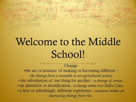 Welcome to the Middle School! Change the act or instance of making or becoming different : the change from a nomadic to an agricultural society the substitution.