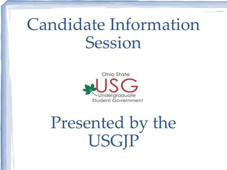 Candidate Information Session Presented by the USGJP.