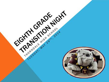 EIGHTH GRADE TRANSITION NIGHT THORNDALE HIGH SCHOOL TUESDAY, MAY 29 TH, 2014.
