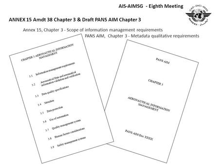 Annex 15, Chapter 3 - Scope of information management requirements PANS AIM, Chapter 3 - Metadata qualitative requirements AIS-AIMSG - Eighth Meeting ANNEX.