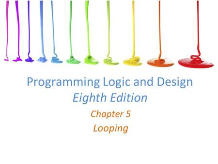 Programming Logic and Design Eighth Edition Chapter 5 Looping.