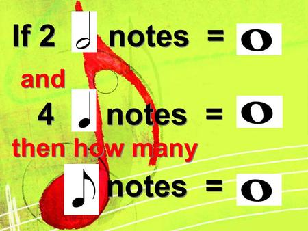 If 2 notes = and 4 notes = then how many notes =.