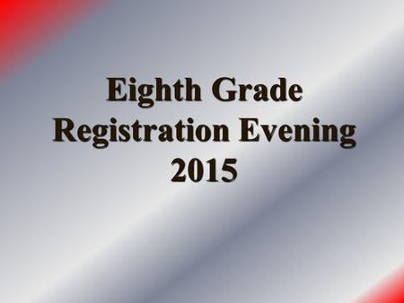 Eighth Grade Registration Evening 2015. Table of Contents  Enrollment requirements  Academic year  Graduation requirements  Daily schedule  College.