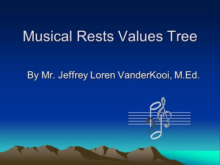Musical Rests Values Tree By Mr. Jeffrey Loren VanderKooi, M.Ed.