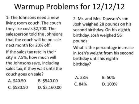 Warmup Problems for 12/12/12 1. The Johnsons need a new living room couch. The couch they like costs $2,700. The salesperson told the Johnsons that the.