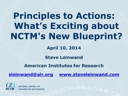 Principles to Actions: What's Exciting about NCTM's New Blueprint? April 10, 2014 Steve Leinwand American Institutes for Research
