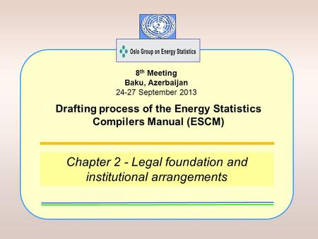 Chapter 2 - Legal foundation and institutional arrangements 8 th Meeting Baku, Azerbaijan 24-27 September 2013 Drafting process of the Energy Statistics.