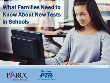 November 2013 What Families Need to Know About New Tests in Schools.