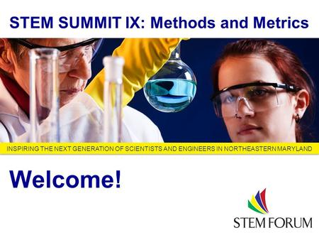 Looking Ahead to 2013 and Beyond INSPIRING THE NEXT GENERATION OF SCIENTISTS AND ENGINEERS IN NORTHEASTERN MARYLAND STEM SUMMIT IX: Methods and Metrics.
