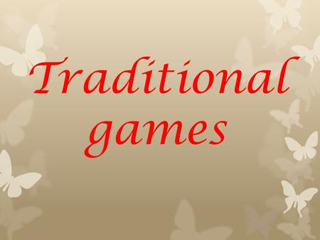 Traditional games.