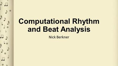 Computational Rhythm and Beat Analysis Nick Berkner.