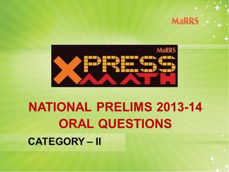 NATIONAL PRELIMS 2013-14 ORAL QUESTIONS CATEGORY – II.