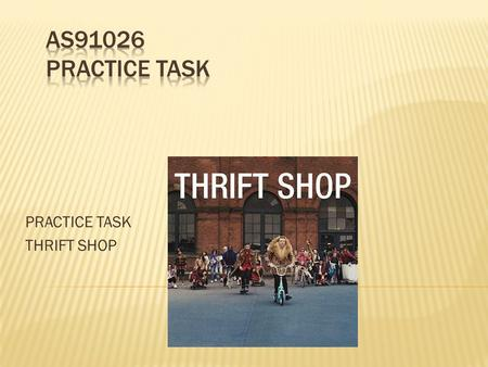 PRACTICE TASK THRIFT SHOP. https://www.youtube.com/watch?v=ZRelqz3Nu50  Thrift Shop is a song by American hip hop duo Macklemore & Ryan Lewis. It was.