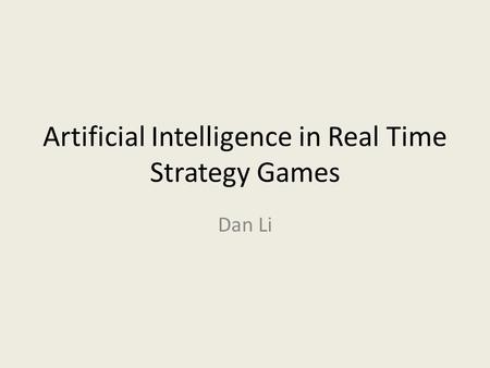Artificial Intelligence in Real Time Strategy Games Dan Li.