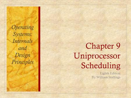Chapter 9 Uniprocessor Scheduling Eighth Edition By William Stallings Operating Systems: Internals and Design Principles.