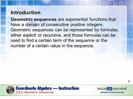 Introduction Geometric sequences are exponential functions that have a domain of consecutive positive integers. Geometric sequences can be represented.