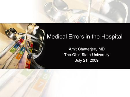 Medical Errors in the Hospital Amit Chatterjee, MD The Ohio State University July 21, 2009.