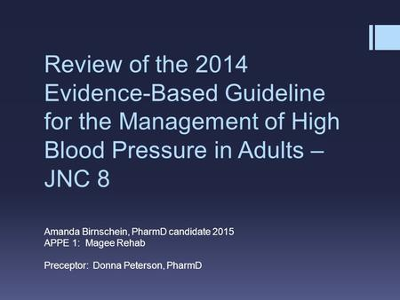 Review of the 2014 Evidence-Based Guideline for the Management of High Blood Pressure in Adults – JNC 8 Eighth National Joint Committee Amanda Birnschein,