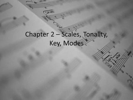 Chapter 2 – Scales, Tonality, Key, Modes