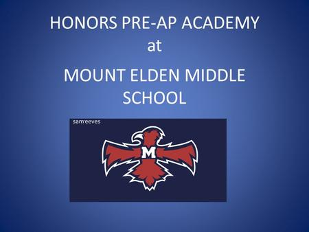 HONORS PRE-AP ACADEMY at MOUNT ELDEN MIDDLE SCHOOL.