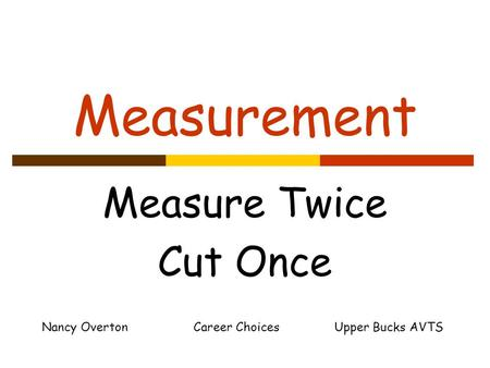 Measurement Measure Twice Cut Once Nancy Overton Career Choices Upper Bucks AVTS.