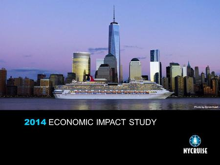 2014 ECONOMIC IMPACT STUDY Photo by Byron Huart. Economic Impact Key Results Total economic impact of New York City's cruise industry in 2014 was $196.8.