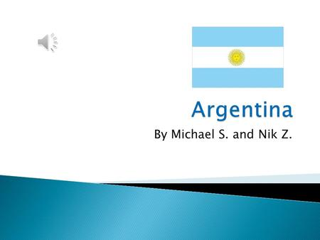 By Michael S. and Nik Z. Argentina is a large country in southern South America. Argentina borders Chile, Bolivia, Paraguay, Brazil, and Uruguay. With.