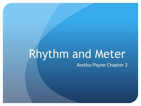Rhythm and Meter Kostka/Payne Chapter 2. Note Duration The length of time a note is played is called its note duration which is determined by the type.