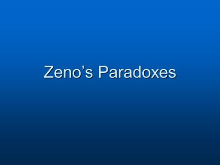 Zeno's Paradoxes. by James D. Nickel Copyright  2007 www.biblicalchristianworldview.net www.biblicalchristianworldview.net.