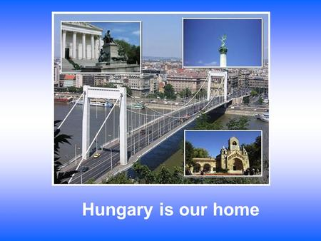 Hungary is our home. Size isn't everything! Hungary is a small country, but… It has a lot within its borders, wonderful landscape with grassy plains to.