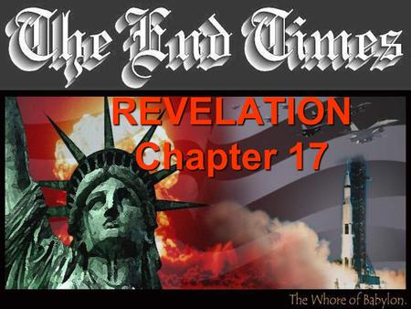 REVELATION Chapter 17. The Great Whore Babylon 1 And there came one of the seven angels which had the seven vials, and talked with me,