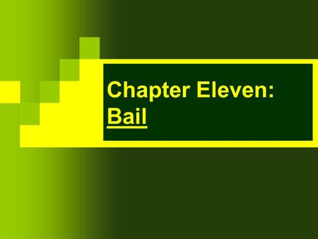 "Chapter Eleven: Bail. The right to bail is established in the Eighth Amendment's clause of the U.S. Constitution which states that, ""excessive bail shall."