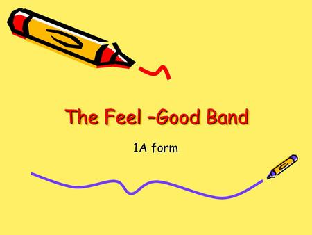 The Feel –Good Band 1A form. The Feel –Good Band Hello, my name is Svetlana Bolya. I am a teacher from Lithuania. I teach primary school students, aged.