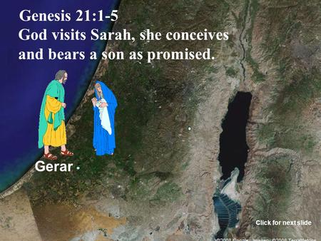 Gerar Genesis 21:1-5 God visits Sarah, she conceives and bears a son as promised. Click for next slide.