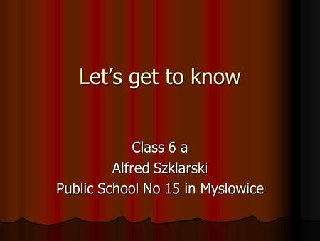 Let's get to know Class 6 a Alfred Szklarski Public School No 15 in Myslowice.