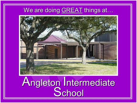 We are doing GREAT things at… A ngleton I ntermediate S chool.