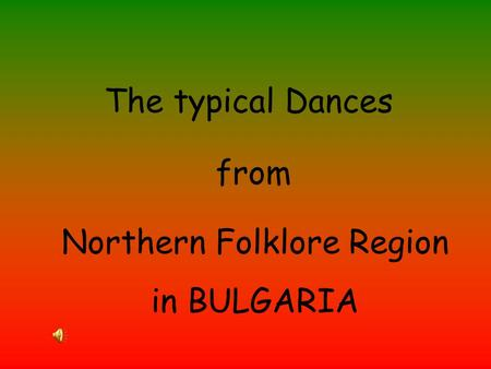 The typical Dances from Northern Folklore Region in BULGARIA.