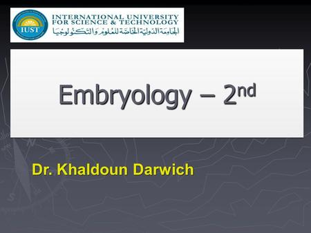 Embryology – 2 nd Dr. Khaldoun Darwich. Blastocyst stage ► The trophoblast layer gives rise to important prenatal support tissues ► The embryoblast layer.