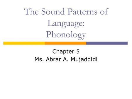 The Sound Patterns of Language: Phonology Chapter 5 Ms. Abrar A. Mujaddidi.