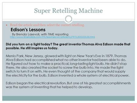Super Retelling Machine Read the article and then select the correct retelling. Edison's Lessons By Brenda Lasevoli, with TIME reporting