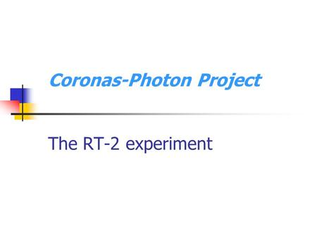 Coronas-Photon Project The RT-2 experiment. CORONAS-PHOTON mission is the third satellite of the Russian CORONAS program on the Solar activity observations.