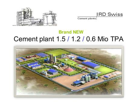 Cement plant 1.5 / 1.2 / 0.6 Mio TPA Brand NEW. World cement production 2012 Source: Wikipedia.