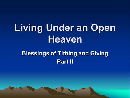 Living Under an Open Heaven Blessings of Tithing and Giving Part II.