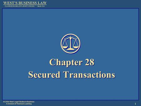 © 2004 West Legal Studies in Business A Division of Thomson Learning 1 Chapter 28 Secured Transactions Chapter 28 Secured Transactions.