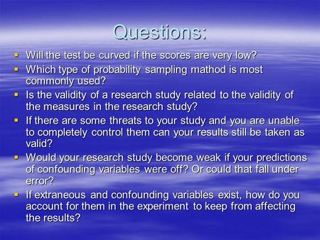 Questions:  Will the test be curved if the scores are very low?  Which type of probability sampling mathod is most commonly used?  Is the validity of.