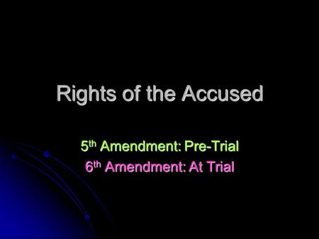 Rights of the Accused 5 th Amendment: Pre-Trial 6 th Amendment: At Trial.